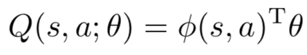 $ \large Q(s, a; θ) = φ(s, a)Tθ $