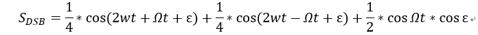 S_DSB=1/4  〖*cos〗〖(2wt+〗 Ωt+ε)+1/4  〖*cos〗〖(2wt-〗 Ωt+ε)+1/2*cos〖Ωt*cosε 〗