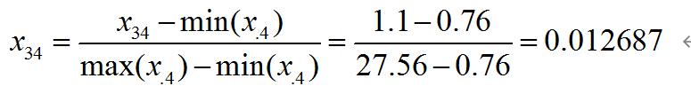 x_34=(x_34-min( x_.4))/(max( x_.4)-min( x_.4))=(1.1-0.76)/(27.56-0.76)=0.012687