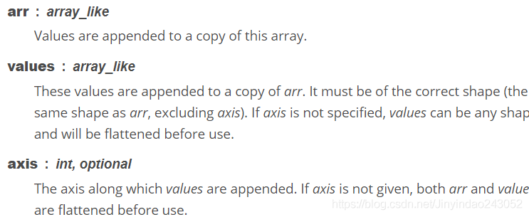 These values are appended to a copy of . It must be of the correct shape (**the same shape as** , **excluding axis**注意,要求values在axis指定的维度之外的其他维度和arr有相同的形状)). If axis is not specified, values can be any shape and will be flattened before use.
