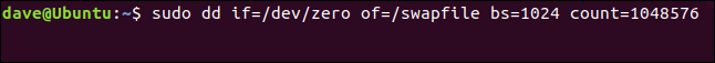 sudo dd if=/dev/zero of=/swapfile bs=1024 count=1048576 in a terminal window